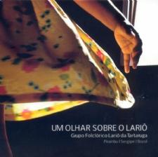 """O CD """"Um olhar sobre o Lariô"""", do Grupo Folclórico Lariô da Tartaruga comemora 13 anos de lançamento"""