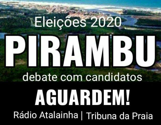 ELEIÇÕES 2020: 1° Debate com os prefeituráveis em Pirambu - Data: 06 de Novembro de 2020